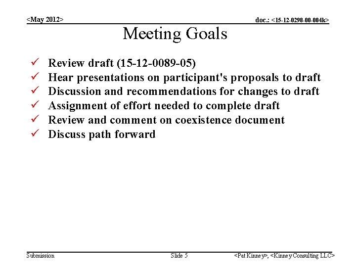 <May 2012> Meeting Goals ü ü ü doc. : <15 -12 -0298 -00 -004