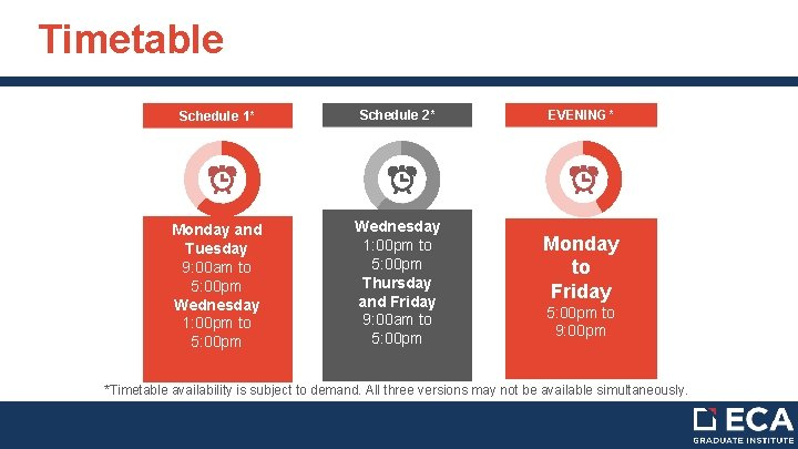 Timetable Schedule 1* Schedule 2* Monday and Tuesday 9: 00 am to 5: 00