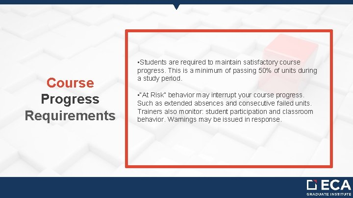 Course Progress Requirements • Students are required to maintain satisfactory course progress. This is