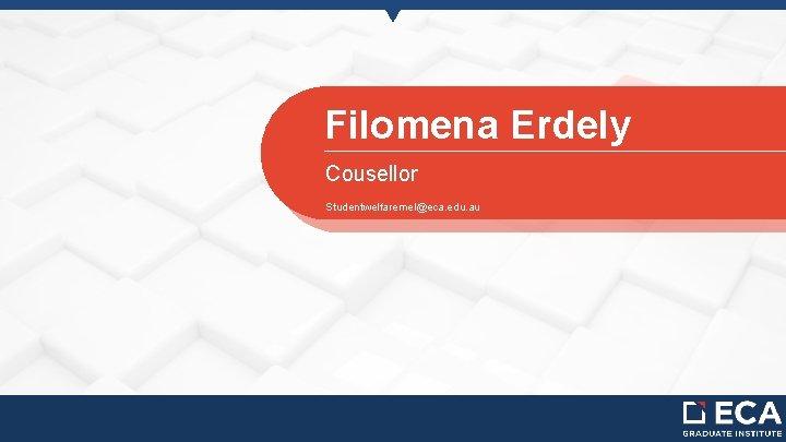 Filomena Erdely Cousellor Studentwelfaremel@eca. edu. au