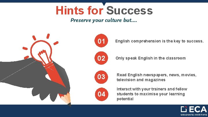 Hints for Success Preserve your culture but. . 01 English comprehension is the key