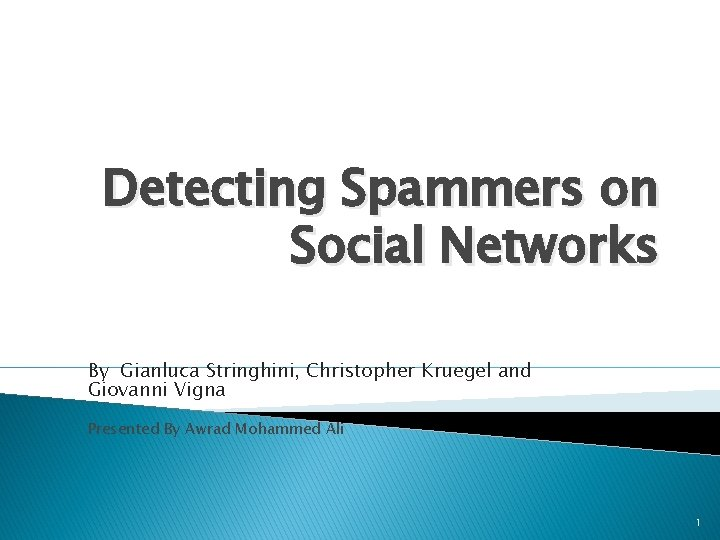 Detecting Spammers on Social Networks By Gianluca Stringhini, Christopher Kruegel and Giovanni Vigna Presented