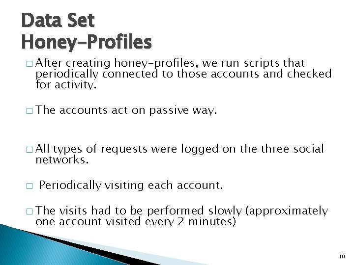 Data Set Honey-Profiles � After creating honey-profiles, we run scripts that periodically connected to