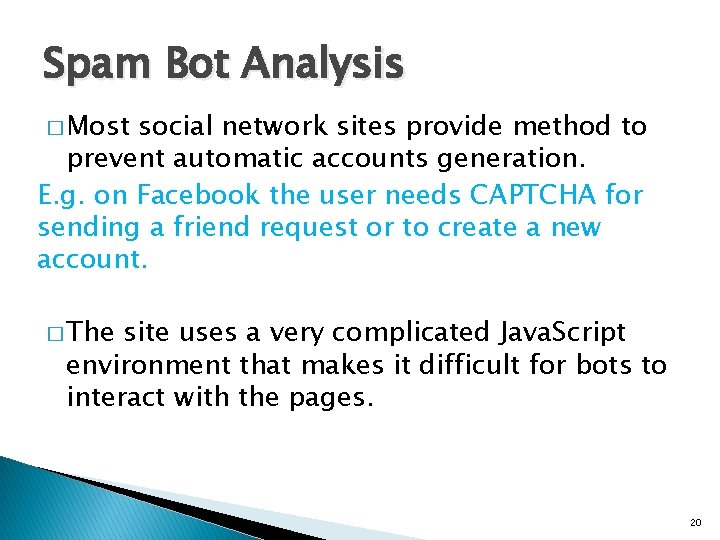 Spam Bot Analysis � Most social network sites provide method to prevent automatic accounts