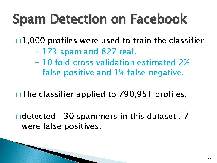 Spam Detection on Facebook � 1, 000 profiles were used to train the classifier