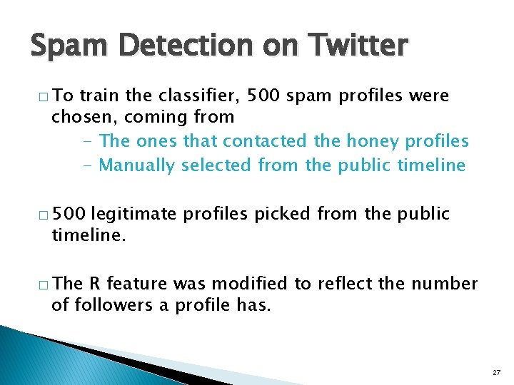 Spam Detection on Twitter � To train the classifier, 500 spam profiles were chosen,