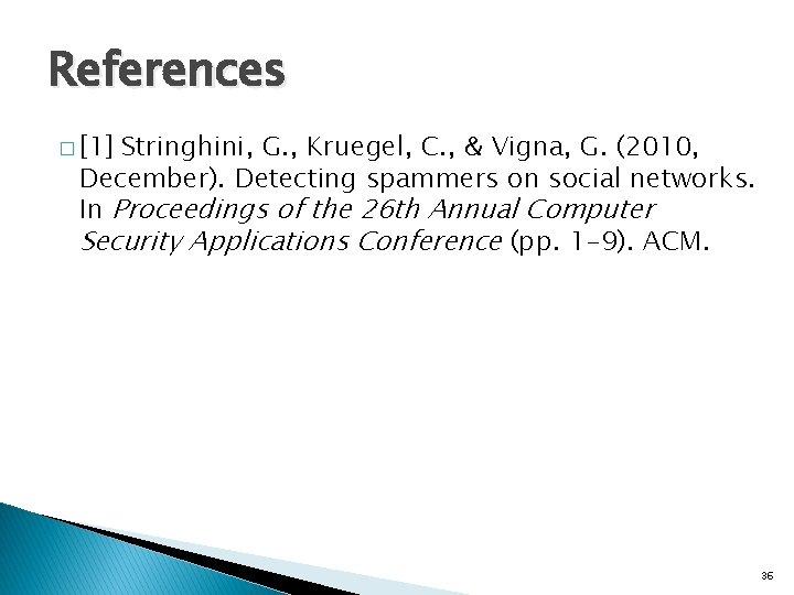 References � [1] Stringhini, G. , Kruegel, C. , & Vigna, G. (2010, December).