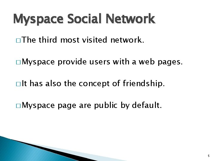 Myspace Social Network � The third most visited network. � Myspace � It provide