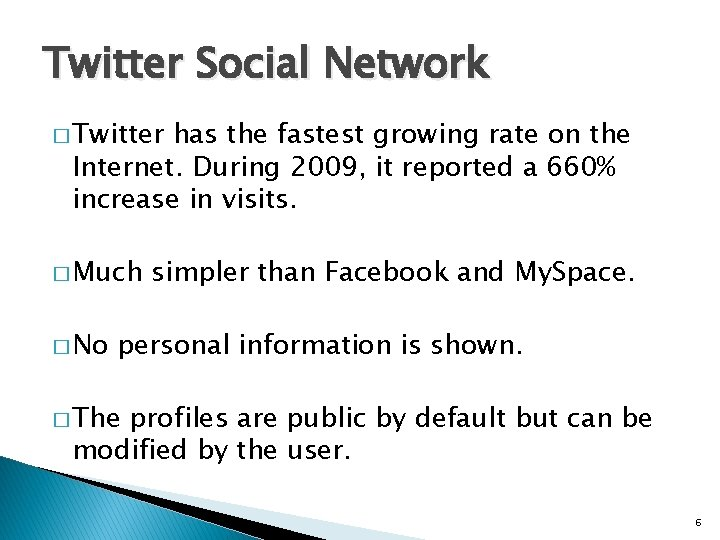 Twitter Social Network � Twitter has the fastest growing rate on the Internet. During