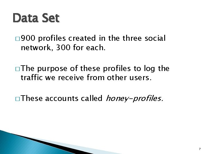 Data Set � 900 profiles created in the three social network, 300 for each.
