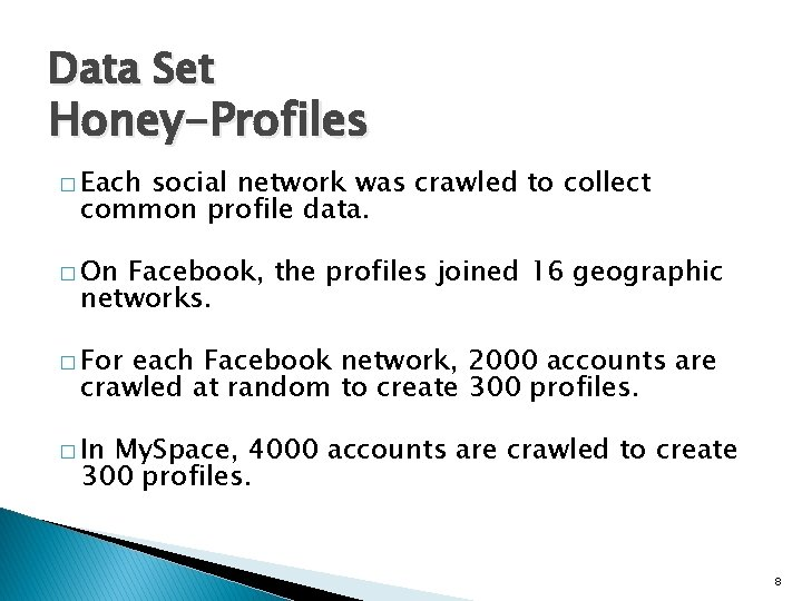 Data Set Honey-Profiles � Each social network was crawled to collect common profile data.