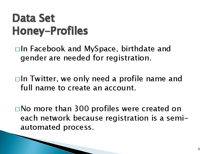 Data Set Honey-Profiles � In Facebook and My. Space, birthdate and gender are needed
