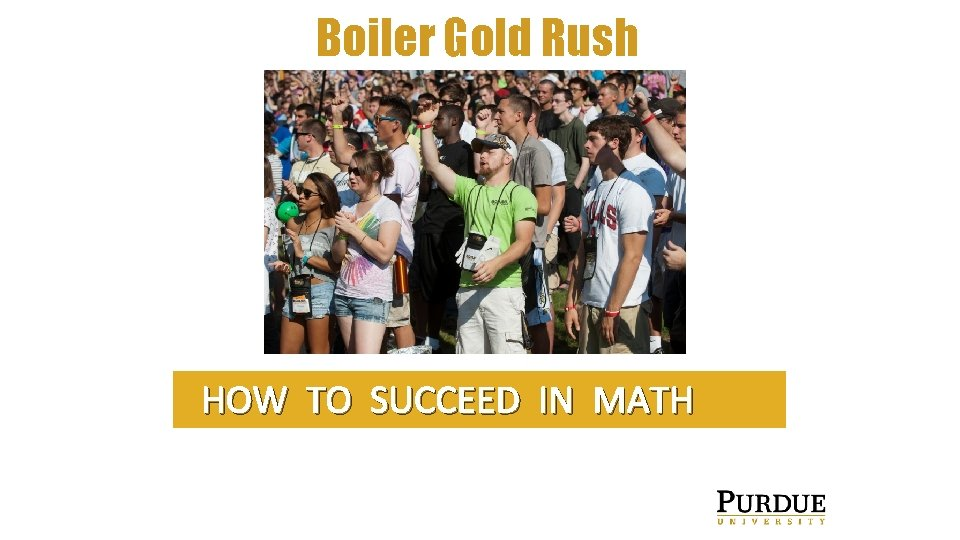 Boiler Gold Rush HOW TO SUCCEED IN MATH