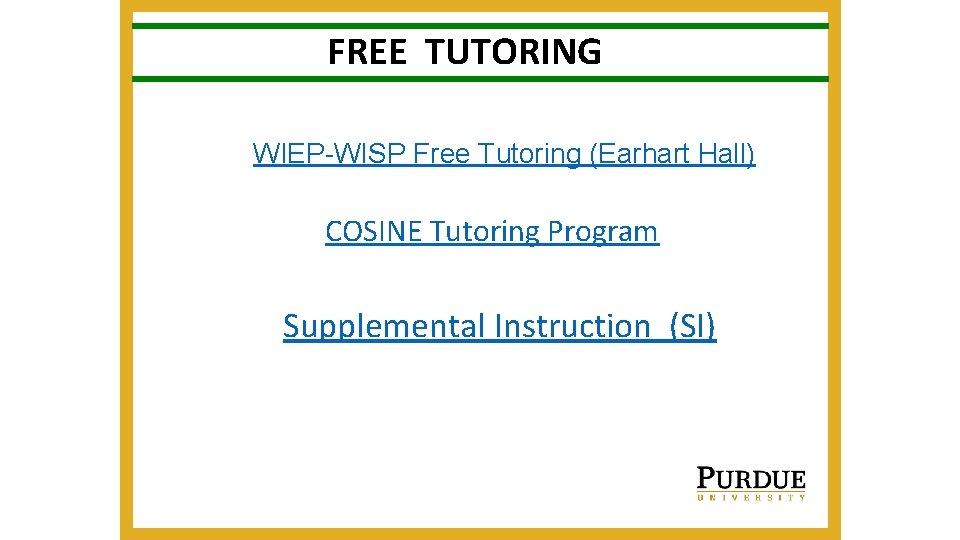 FREE TUTORING WIEP-WISP Free Tutoring (Earhart Hall) COSINE Tutoring Program Supplemental Instruction (SI)