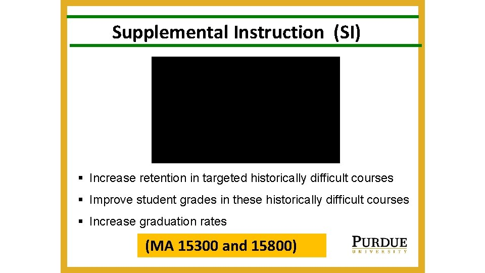 Supplemental Instruction (SI) § Increase retention in targeted historically difficult courses § Improve student