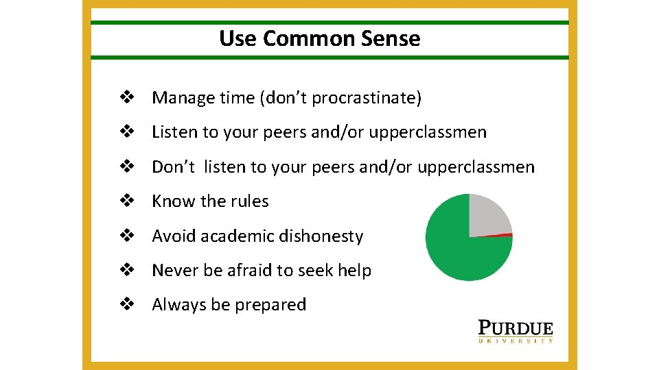 Use Common Sense v Manage time (don't procrastinate) v Listen to your peers and/or