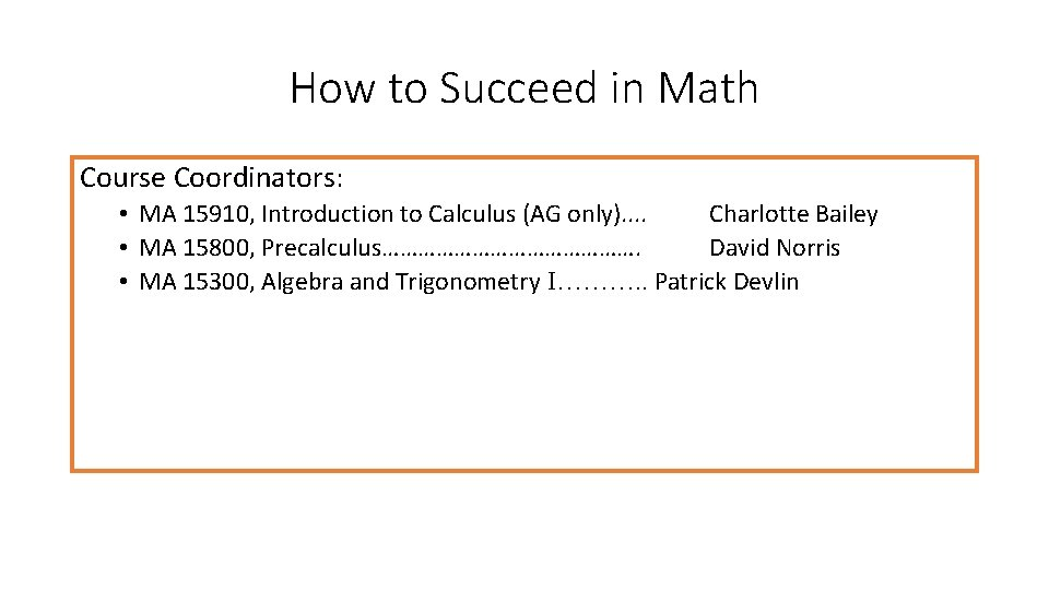 How to Succeed in Math Course Coordinators: • MA 15910, Introduction to Calculus (AG