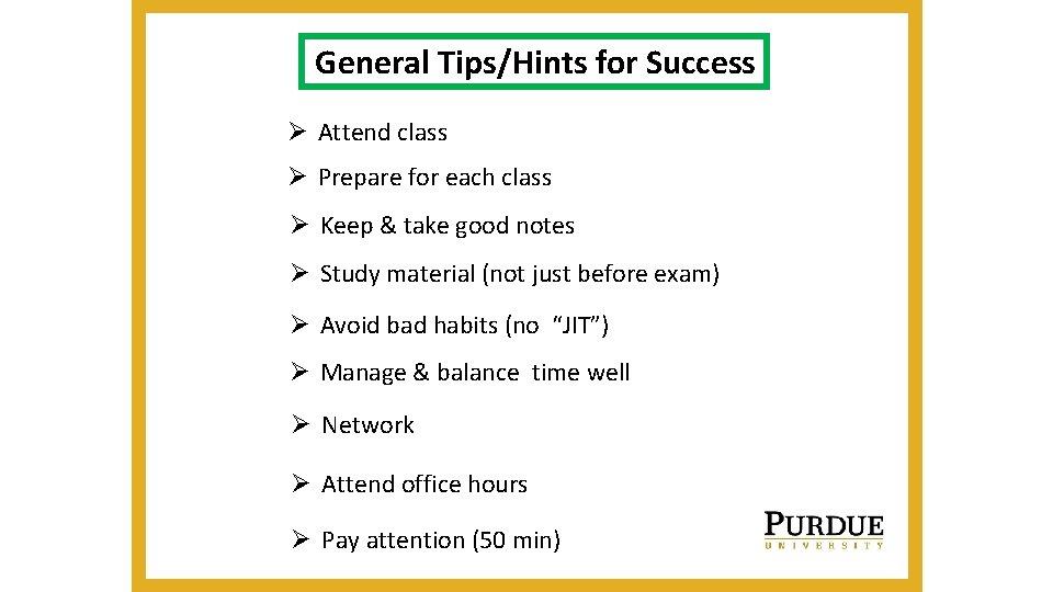 General Tips/Hints for Success Ø Attend class Ø Prepare for each class Ø Keep