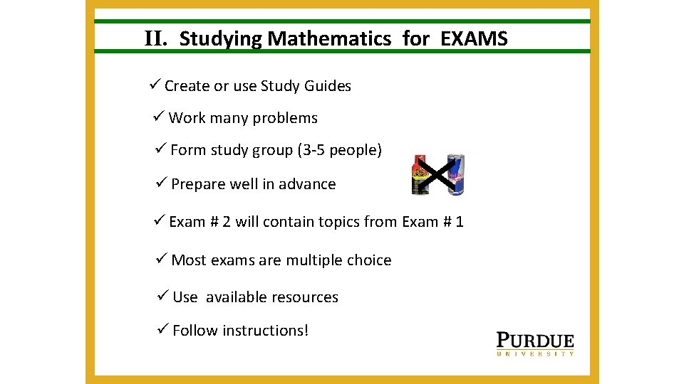 II. Studying Mathematics for EXAMS ü Create or use Study Guides ü Work many