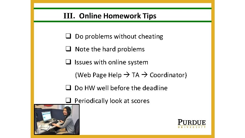 III. Online Homework Tips q Do problems without cheating q Note the hard problems
