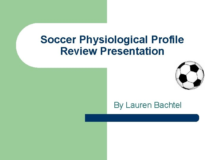 Soccer Physiological Profile Review Presentation By Lauren Bachtel