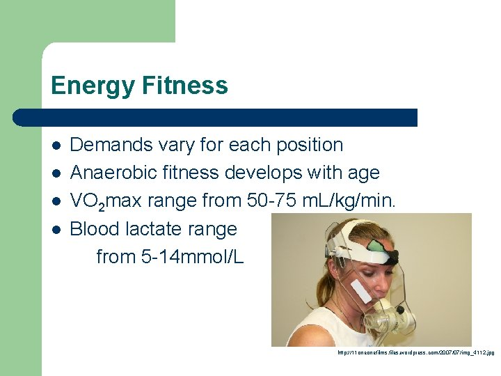 Energy Fitness l l Demands vary for each position Anaerobic fitness develops with age