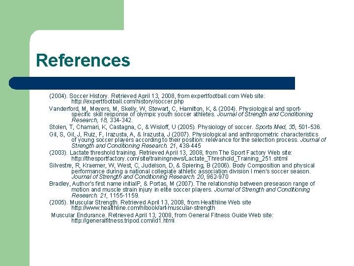 References (2004). Soccer History. Retrieved April 13, 2008, from expertfootball. com Web site: http: