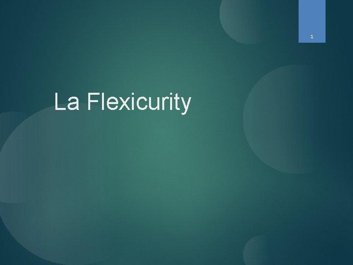 1 La Flexicurity