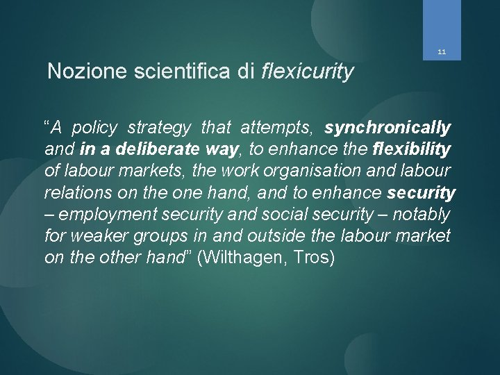 """11 Nozione scientifica di flexicurity """"A policy strategy that attempts, synchronically and in a"""