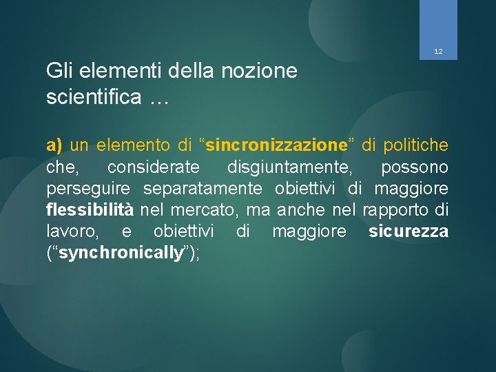 """12 Gli elementi della nozione scientifica … a) un elemento di """"sincronizzazione"""" di politiche"""