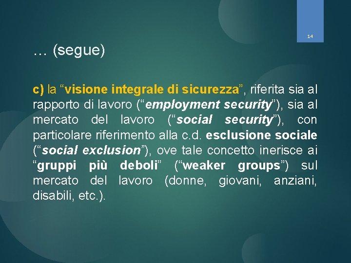 """14 … (segue) c) la """"visione integrale di sicurezza"""", riferita sia al rapporto di"""