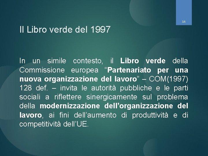 16 Il Libro verde del 1997 In un simile contesto, il Libro verde della