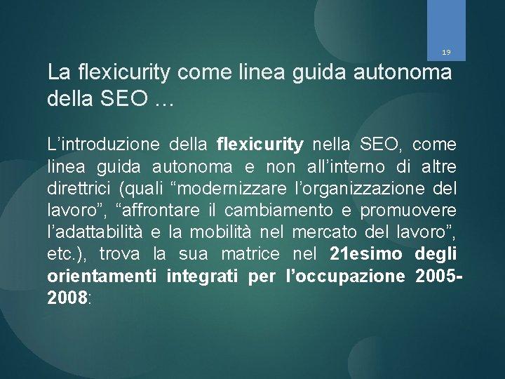 19 La flexicurity come linea guida autonoma della SEO … L'introduzione della flexicurity nella
