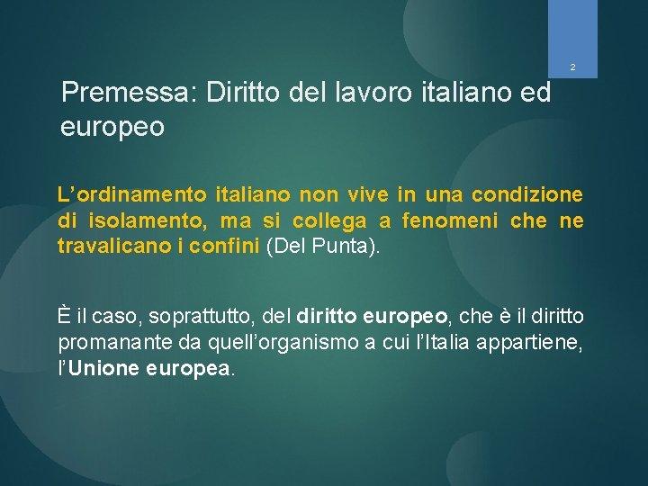 2 Premessa: Diritto del lavoro italiano ed europeo L'ordinamento italiano non vive in una