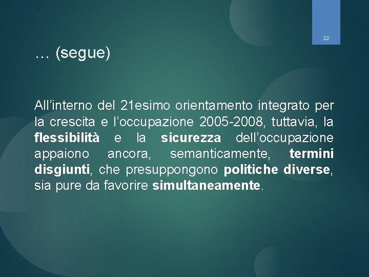 22 … (segue) All'interno del 21 esimo orientamento integrato per la crescita e l'occupazione