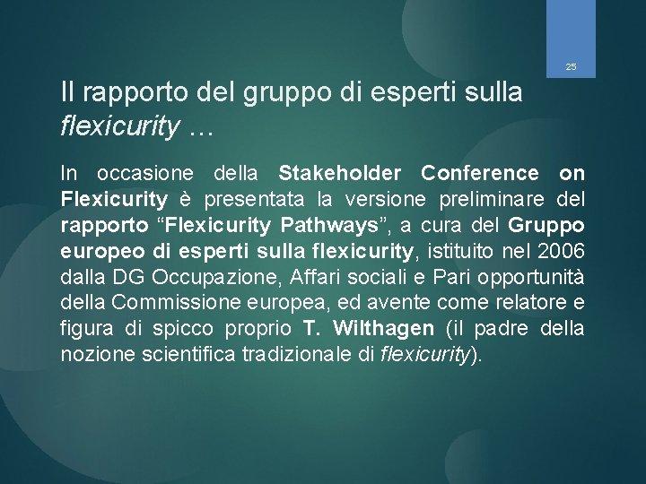 25 Il rapporto del gruppo di esperti sulla flexicurity … In occasione della Stakeholder