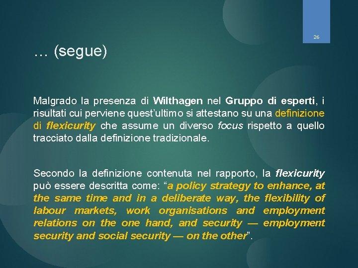 26 … (segue) Malgrado la presenza di Wilthagen nel Gruppo di esperti, i risultati