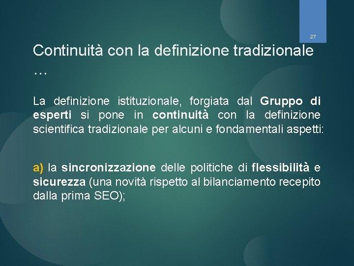 27 Continuità con la definizione tradizionale … La definizione istituzionale, forgiata dal Gruppo di