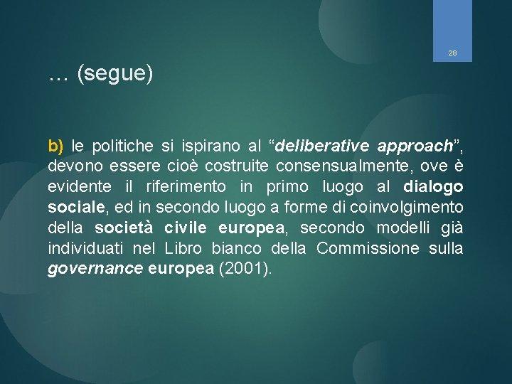 """28 … (segue) b) le politiche si ispirano al """"deliberative approach"""", devono essere cioè"""