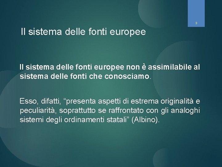 3 Il sistema delle fonti europee non è assimilabile al sistema delle fonti che