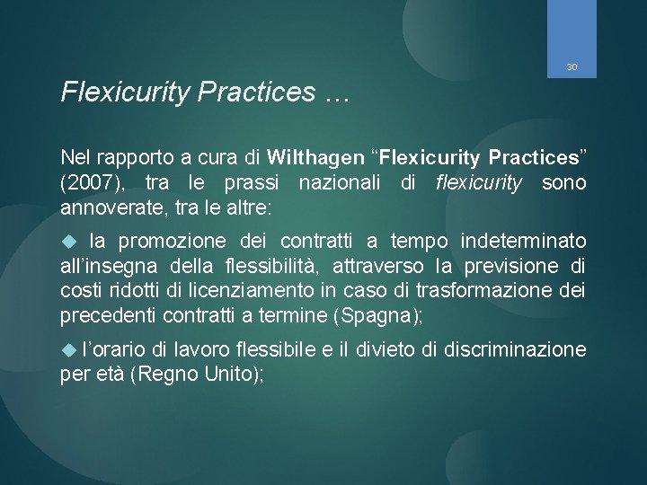 "30 Flexicurity Practices … Nel rapporto a cura di Wilthagen ""Flexicurity Practices"" (2007), tra"