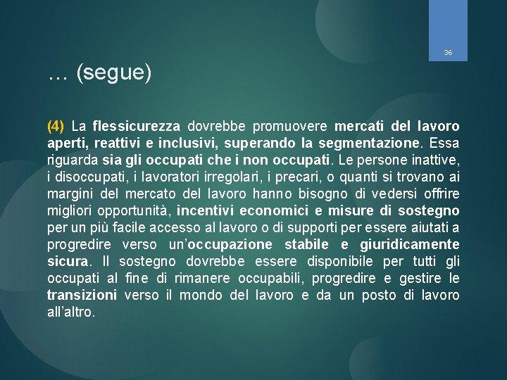 36 … (segue) (4) La flessicurezza dovrebbe promuovere mercati del lavoro aperti, reattivi e