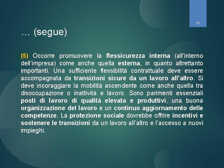 37 … (segue) (5) Occorre promuovere la flessicurezza interna (all'interno dell'impresa) come anche quella