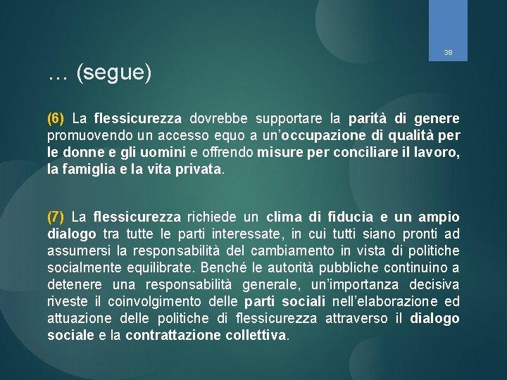 38 … (segue) (6) La flessicurezza dovrebbe supportare la parità di genere promuovendo un