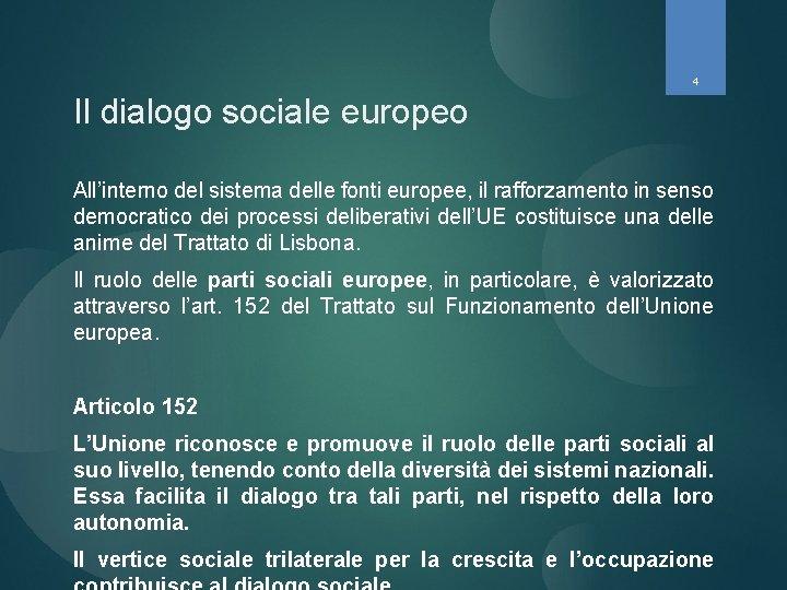 4 Il dialogo sociale europeo All'interno del sistema delle fonti europee, il rafforzamento in