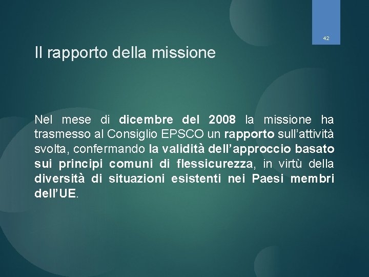 42 Il rapporto della missione Nel mese di dicembre del 2008 la missione ha