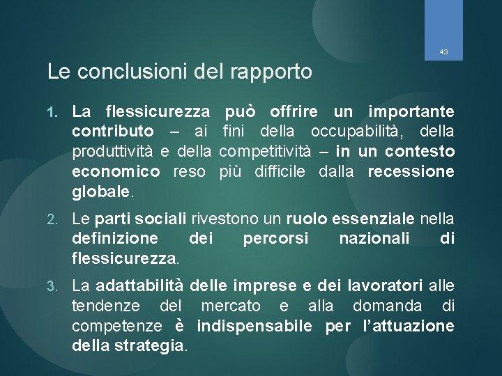 43 Le conclusioni del rapporto 1. La flessicurezza può offrire un importante contributo –