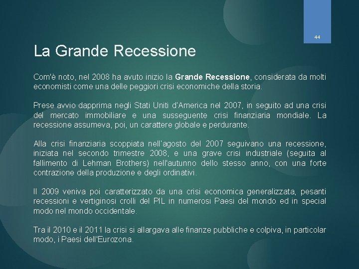 44 La Grande Recessione Com'è noto, nel 2008 ha avuto inizio la Grande Recessione,