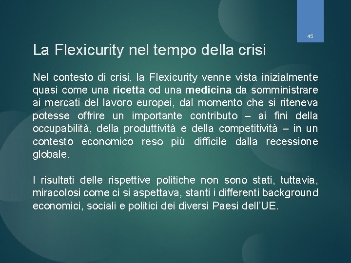 45 La Flexicurity nel tempo della crisi Nel contesto di crisi, la Flexicurity venne