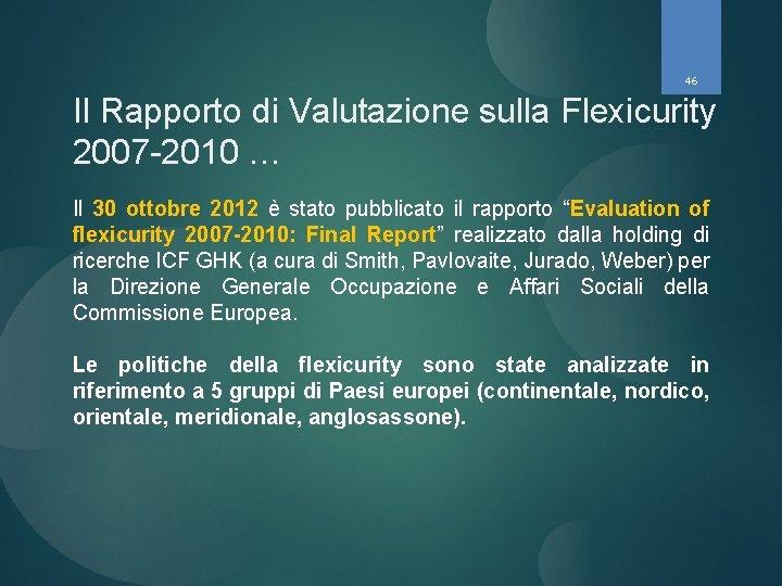46 Il Rapporto di Valutazione sulla Flexicurity 2007 -2010 … Il 30 ottobre 2012